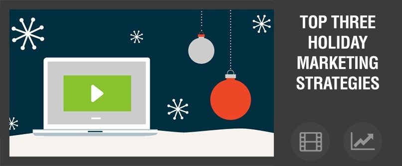 Top Three Holiday Marketing Strategies