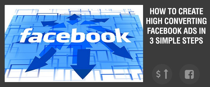 How to create High Converting Facebook Ads in 3 Simple Steps